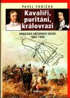 Kavalíři, puritáni, královrazi (Anglická občanská válka 1642–1649) ant.