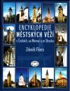 Encyklopedie městských věží v Čechách, na Moravě a ve Slezsku ant.