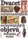 Dvacet nejvýznamnějších archeologických objevů dvacátého století ant.
