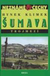 Šumava - Trojmezí: Neznámé Čechy