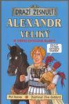 Drazí zesnulí: Alexandr Veliký a jeho chvilka slávy